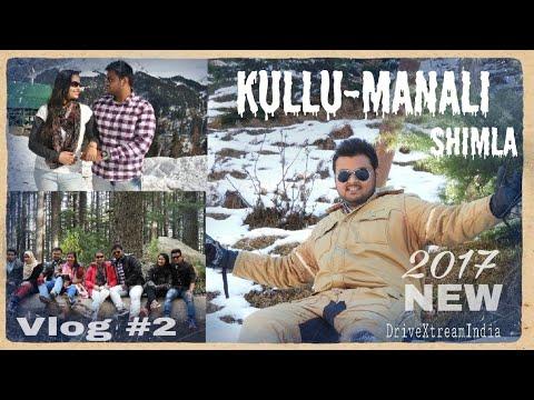 Kullu-Manali shimla vlog 2017 ||DriveXtreamindia ||