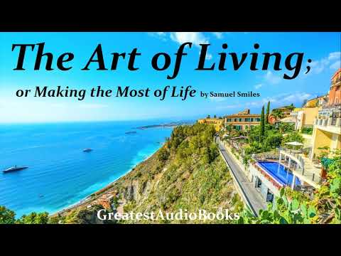 THE ART OF LIVING; OR MAKING THE MOST OF LIFE by Samuel Smiles - FULL AudioBook | GreatestAudioBooks