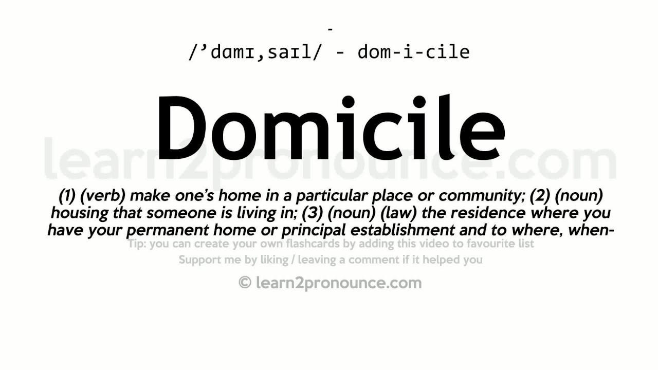 Domicile pronunciation and definition