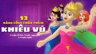 12 Nàng Công chúa thích Khiêu vũ   Truyện cổ tích công chúa hay nhất