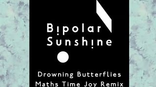 Bipolar Sunshine - Drowning Butterflies (Maths Time Joy Remix)