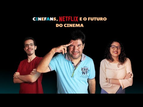 CINEFANS TV - Netflix é o futuro do cinema???