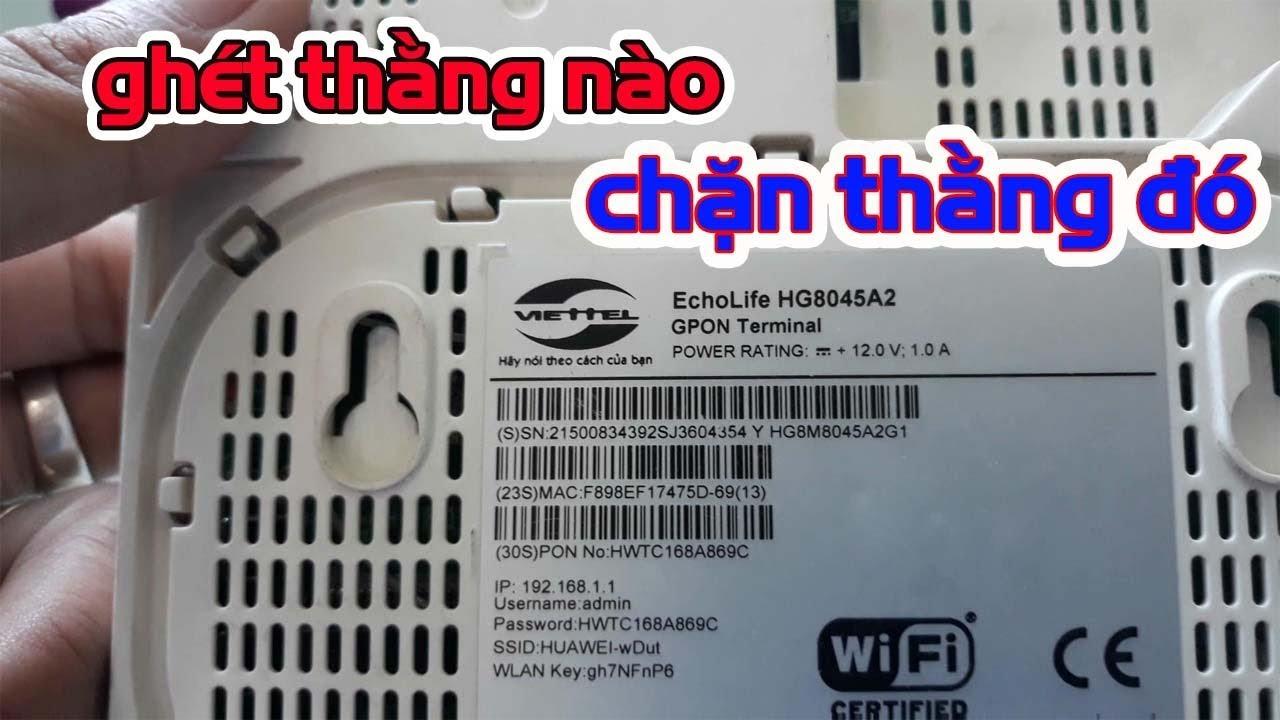 Chặn Người Khác Xài Ké WiFi Nhà Mình ( Modem Viettel HG8045)