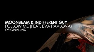 Moonbeam & Indifferent Guy featuring Eva Pavlova - Follow Me