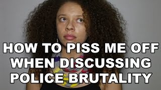 How To Piss Me Off When Discussing Police Brutality