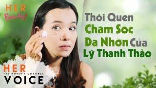 Her Beauty - Thói Quen Chăm Sóc Da Nhờn Của Lý Thanh Thảo | Her Voice