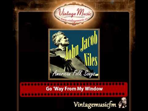 John Jacob Niles – Go 'Way From My Window