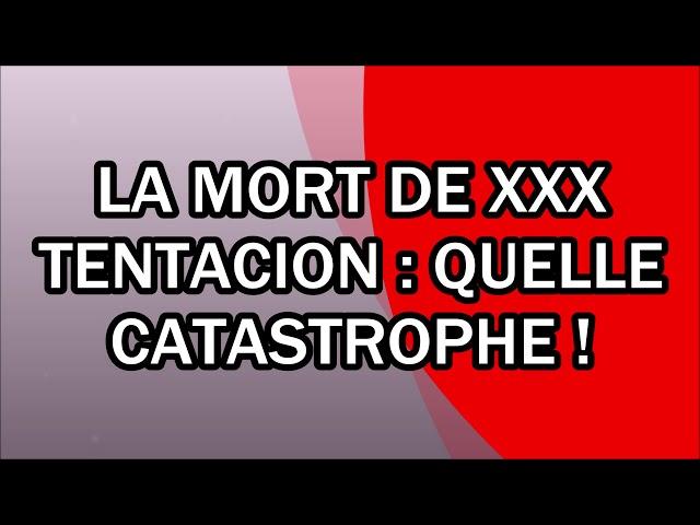 La mort de XXX TENTACION : quelle catastrophe !