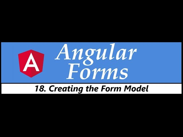 Angular Forms Tutorial - 18 - Creating the Form Model