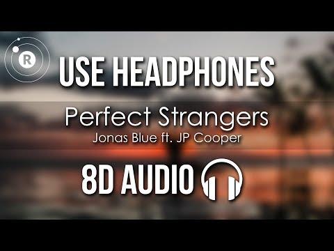 Jonas Blue Ft. JP Cooper - Perfect Strangers (8D AUDIO)