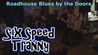 Six Speed Tranny - Roadhouse Blues (SST Cover)