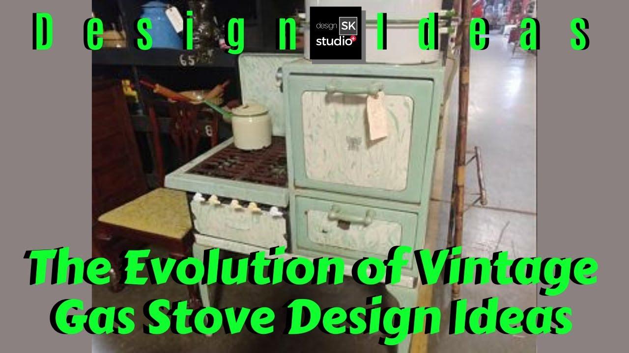 The Evolution Of Vintage Gas Stove Design Ideas Youtube