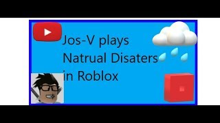 Jos-V plays Natural Disasters in Roblox
