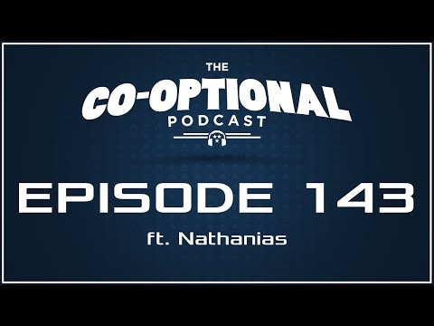 The Co-Optional Podcast Ep. 143 ft. Nathanias [strong language] - October 20th, 2016