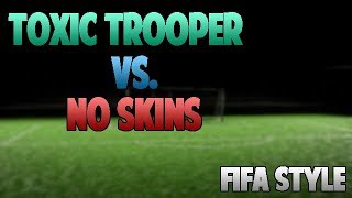 Fortnite Fifa World Cup - A Short Film - Toxic Trooper Vs. No skins