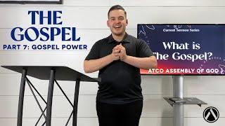 Sunday Service: May 23, 2021. THE GOSPEL Sermon Series. Part 7: Power of the Gospel.