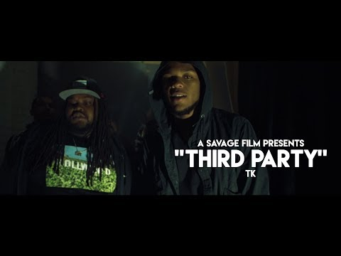 TK- Third Party | Shot By @SavageFilms91