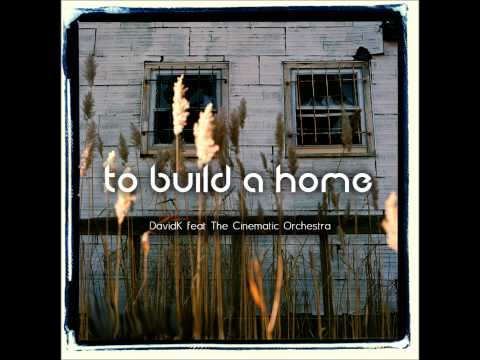 To Build a Home - DavidK feat.  The Cinematic Orchestra (OriginalMix) [unmastered]
