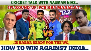 CRICKET TALK WITH NAUMAN NIAZ.HOW TO WIN V INDIA..PCB KAY MAMLAAT..IPL FINAL...IS BABAR READY FOR WC