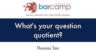 What's your question quotient? - BarcampSG 2016