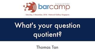 What's your question quotient? - BarcampSG 2016