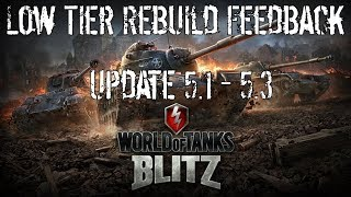 Low Tier Rebuild Feedback - Update 5.1 - 5.3 - Wot Blitz