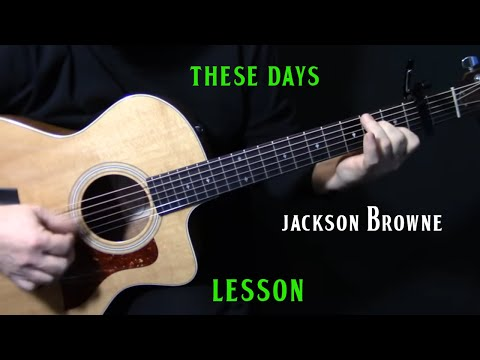 """how to play """"These Days"""" on guitar by Jackson Browne 