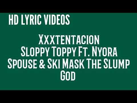 Sloppy toppy xxxtentacion and ski mask the slump god (lyrics)