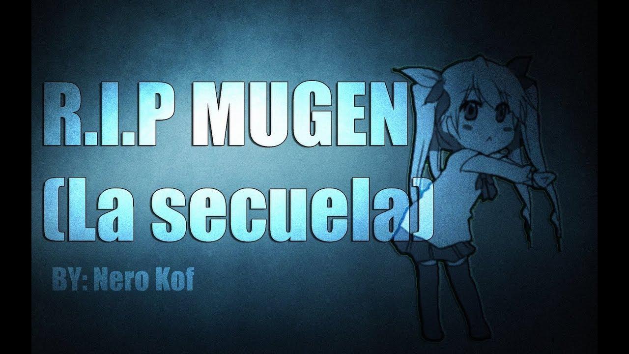 R.I.P Mugen (La secuela xd).
