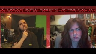 WTFIWWY Live – The Art of Exploding Wangs – 5/21/12