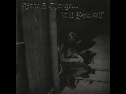 Make A Change... Kill Yourself - Make A Change... Kill Yourself (Full Album)