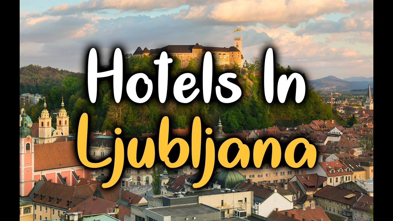 Best Hotels In Ljubljana Slovenia Top 5
