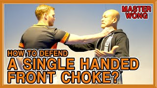 How to Defend Against A Front Choke? | Part 1 - Single Handed | Master Wong