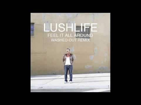 Washed Out  Feel It All Around Lushlife remix