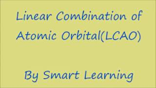 Linear combination of Atomic Orbitals : LN-22 CLASS XI CHEMISTRY