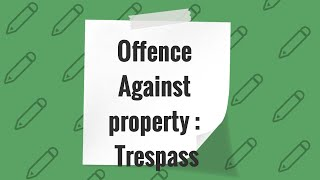 Offence against Property - Trespass