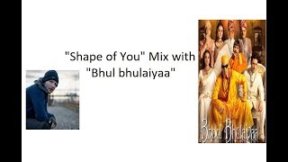 Shape of You Karaoke Mix With Bhool Bhulaiyaa Title Track by Sparial02