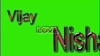 Vijay love Nisha Name Green Screen | Vijay & Nisha Love,Effects chroma key Animated Video