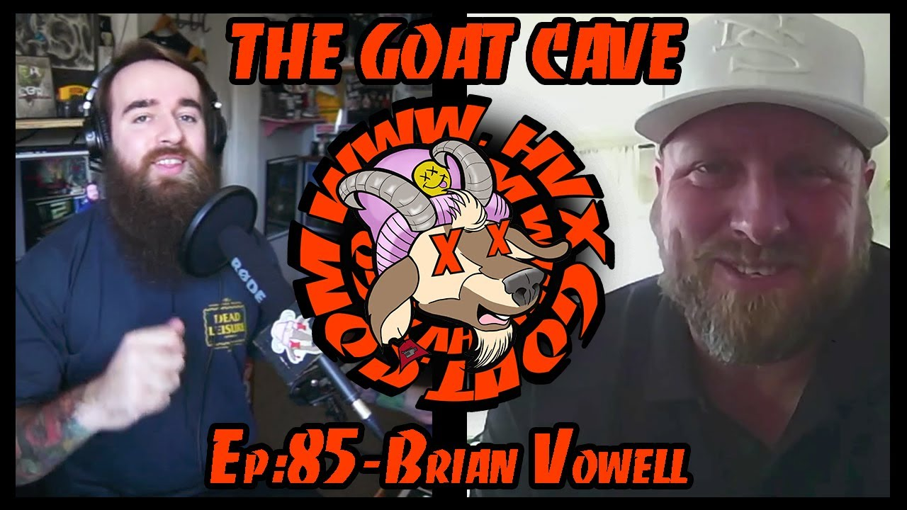 The Goat Cave Podcast (Ep:85- Brian Vowell)