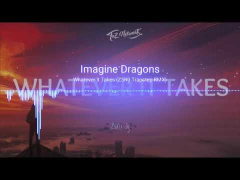 Imagine Dragons - Whatever It Takes  (Z3RO Trapstep Remix)