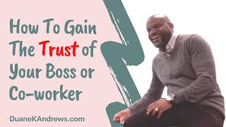 How to Gain the Trust of a Boss or Coworker