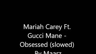 Mariah Carey Ft. Gucci Mane - Obsessed