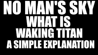 What was and is Waking Titan No Mans Sky