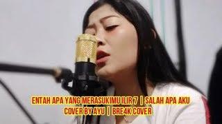 Download Entah Apa Yang Merasukimu   Salah Apa Aku Ilir 7 - Cover By Ayu   Bre4k Cover