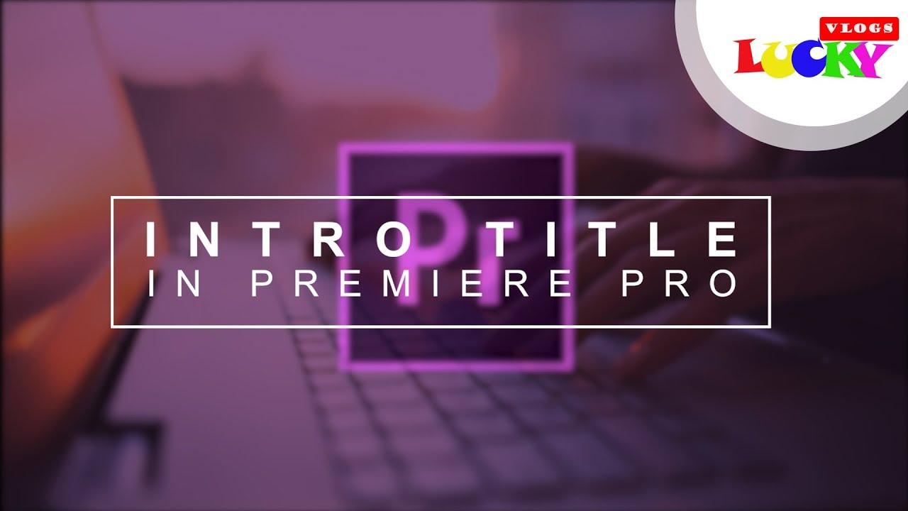 Cách làm intro giới thiệu video bằng tiêu đề | Intro Title in Adobe Premiere Pro