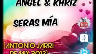 Angel & Khriz Seras mía(Antonio Jarri Remix 2013)