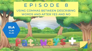 Using Commas with Describing Words/Adjectives and After Yes and No - Pathways Plus Episode 8