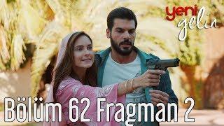 Yeni Gelin 62. Bölüm 2. Fragman