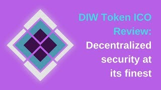 DIW Token ICO Review: Decentralized security at its finest [AIRDROP STILL LIVE!]