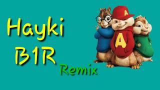Hayki B1R // Alvin ve Sincaplar - Remix 3